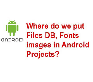 How do we put Database, Font, Images, CSS in Android Projects